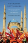 The Ghosts of Martyrs Square : An Eyewitness Account of Lebanon's Life Struggle - eBook