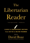The Libertarian Reader : Classic and Contemporary Writings from Lao Tzu to - eBook