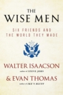 The Wise Men : Six Friends and the World They Made - eBook