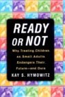 Ready or Not : Why Treating Children as Small Adults Endangers Th - eBook