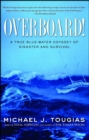 Overboard! : A True Blue-water Odyssey of Disaster and Survival - eBook