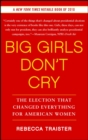 Big Girls Don't Cry : The Election that Changed Everything for American Women - eBook