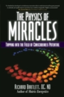 The Physics of Miracles : Tapping in to the Field of Consciousness Potential - eBook