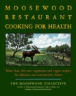 The Moosewood Restaurant Cooking for Health : More Than 200 New Vegetarian and Vegan Recipes for Delicious and Nutrient-Rich Dishes - eBook