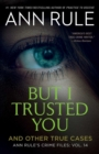 But I Trusted You : Ann Rule's Crime Files #14 - eBook