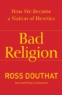 Bad Religion : How We Became a Nation of Heretics - eBook