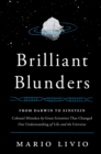 Brilliant Blunders : From Darwin to Einstein - Colossal Mistakes by Great Scientists That Changed Our Understanding of Life and the Universe - eBook