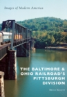 The Baltimore & Ohio Railroad's Pittsburgh Division - eBook