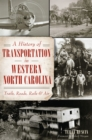 A History of Transportation in Western North Carolina: Trails, Roads, Rails and Air - eBook