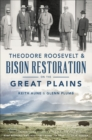 Theodore Roosevelt & Bison Restoration on the Great Plains - eBook