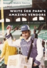 White Sox Park's Amazing Vendors - eBook