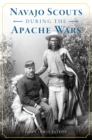 Navajo Scouts During the Apache Wars - eBook