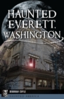 Haunted Everett, Washington - eBook