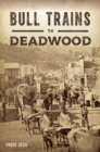 Bull Trains to Deadwood - eBook