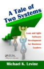 A Tale of Two Systems : Lean and Agile Software Development for Business Leaders - eBook