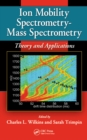 Ion Mobility Spectrometry - Mass Spectrometry : Theory and Applications - eBook