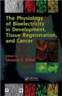 The Physiology of Bioelectricity in Development, Tissue Regeneration and Cancer - Book