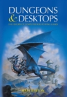 Dungeons and Desktops : The History of Computer Role-Playing Games - eBook