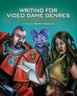 Writing for Video Game Genres : From FPS to RPG - eBook