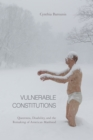 Vulnerable Constitutions : Queerness, Disability, and the Remaking of American Manhood - eBook