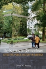 The Battles of Germantown : Effective Public History in America - eBook