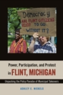 Power, Participation, and Protest in Flint, Michigan : Unpacking the Policy Paradox of Municipal Takeovers - Book