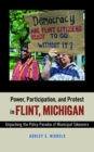 Power, Participation, and Protest in Flint, Michigan : Unpacking the Policy Paradox of Municipal Takeovers - eBook