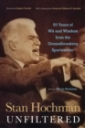Stan Hochman Unfiltered : 50 Years of Wit and Wisdom from the Groundbreaking Sportswriter - Book