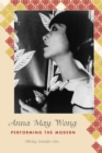 Anna May Wong : Performing the Modern - eBook
