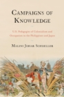 Campaigns of Knowledge : U.S. Pedagogies of Colonialism and Occupation in the Philippines and Japan - eBook