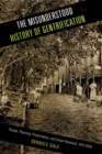 The Misunderstood History of Gentrification : People, Planning, Preservation, and Urban Renewal, 1915-2020 - eBook