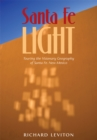 Santa Fe Light : Touring the Visionary Geography of Santa Fe, New Mexico - eBook
