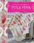 Quilts From The House of Tula Pink : 20 Fabric Projects to Make, Use & Love - Book