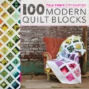 100 Modern Quilt Blocks : Tula Pink's City Sampler - Book