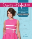 Create the Perfect Fit : Measuring and Pattern Fitting for Real Sewing Solutions - Book