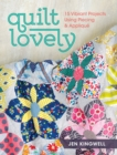 Quilt Lovely : 15 Vibrant Projects Using Piecing and Applique - Book