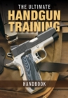 The Ultimate Handgun Training Handbook - eBook