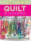 Quilt with Tula and Angela : A Start-to-Finish Guide to Piecing and Quilting using Color and Shape - Book