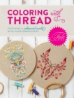 Tula Pink Coloring with Thread : Stitching a Whimsical World with Hand Embroidery - Book