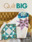 Quilt Big : Bigger Blocks for Faster Finishes - Book