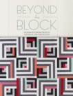 Beyond the Block : Modern Patchwork Projects Inspired by Log Cabin Blocks - Book