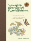 The Complete Watercolorist's Essential Notebook : A Treasury of Watercolor Secrets Discovered Through Decades of Painting and Experimentation - Book