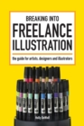 Breaking Into Freelance Illustration : A Guide for Artists, Designers and Illustrators - eBook