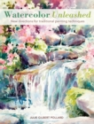 Watercolor Unleashed : New directions for traditional painting techniques - Book