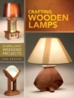 Crafting Wooden Lamps : 24 Brilliant Weekend Projects - eBook
