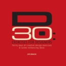 D30 - Exercises for Designers : Thirty Days of Creative Design Exercises & Career-Enhancing Ideas - eBook