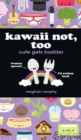 Kawaii Not, Too : Cute Gets Badder - eBook