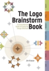 The Logo Brainstorm Book : A Comprehensive Guide for Exploring Design Directions - eBook