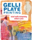 Gelli Plate Printing : Mixed-Media Monoprinting Without a Press - Book
