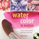 Watercolor in Motion : How to Create Powerful Paintings Step by Step - Book